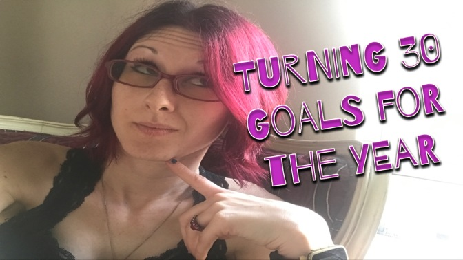 Talking About Turning 30 – Setting Goals & Self Improvement