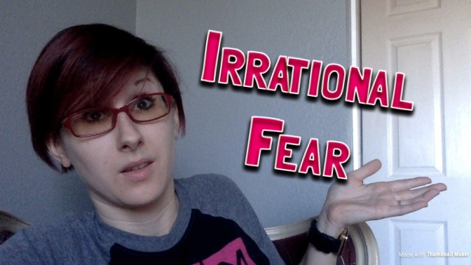 Let's Talk About Irrational Fear